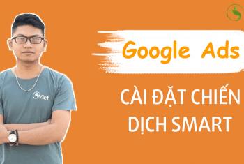 Hướng dẫn cài đặt chiến dịch Smart của Google ads dễ như ăn kẹo