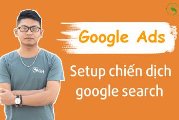 Cách Setup chiến dịch Google Search đơn giản mà hiệu quả