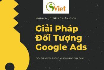 Có Những Loại Targer Đối Tượng Nào Bạn Có Thể Lựa Chọn Nhắm Mục Tiêu Cho Chiến Dịch Google Ads?